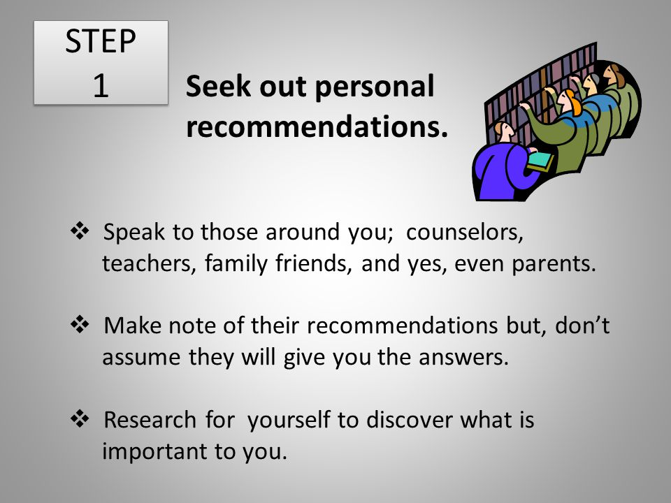STEP 1 Seek out personal recommendations.