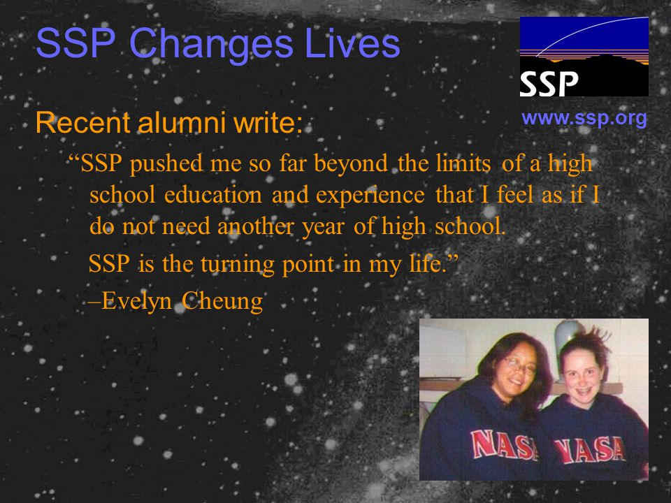 www.ssp.org SSP Changes Lives Recent alumni write: SSP pushed me so far beyond the limits of a high school education and experience that I feel as if I do not need another year of high school.