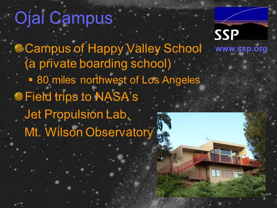 www.ssp.org Ojai Campus Campus of Happy Valley School (a private boarding school)  80 miles northwest of Los Angeles Field trips to NASA's Jet Propulsion Lab, Mt.