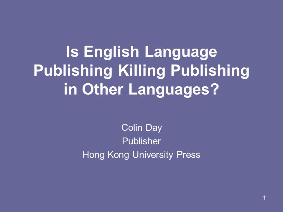 1 Is English Language Publishing Killing Publishing in Other Languages.
