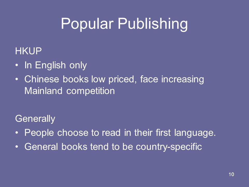 10 Popular Publishing HKUP In English only Chinese books low priced, face increasing Mainland competition Generally People choose to read in their first language.