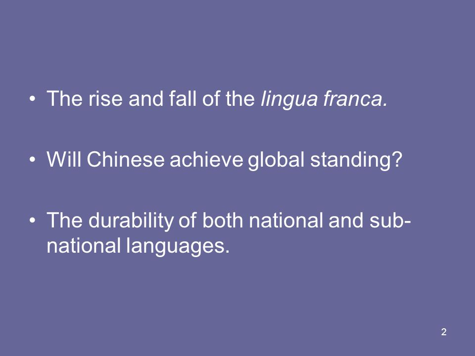 2 The rise and fall of the lingua franca. Will Chinese achieve global standing.