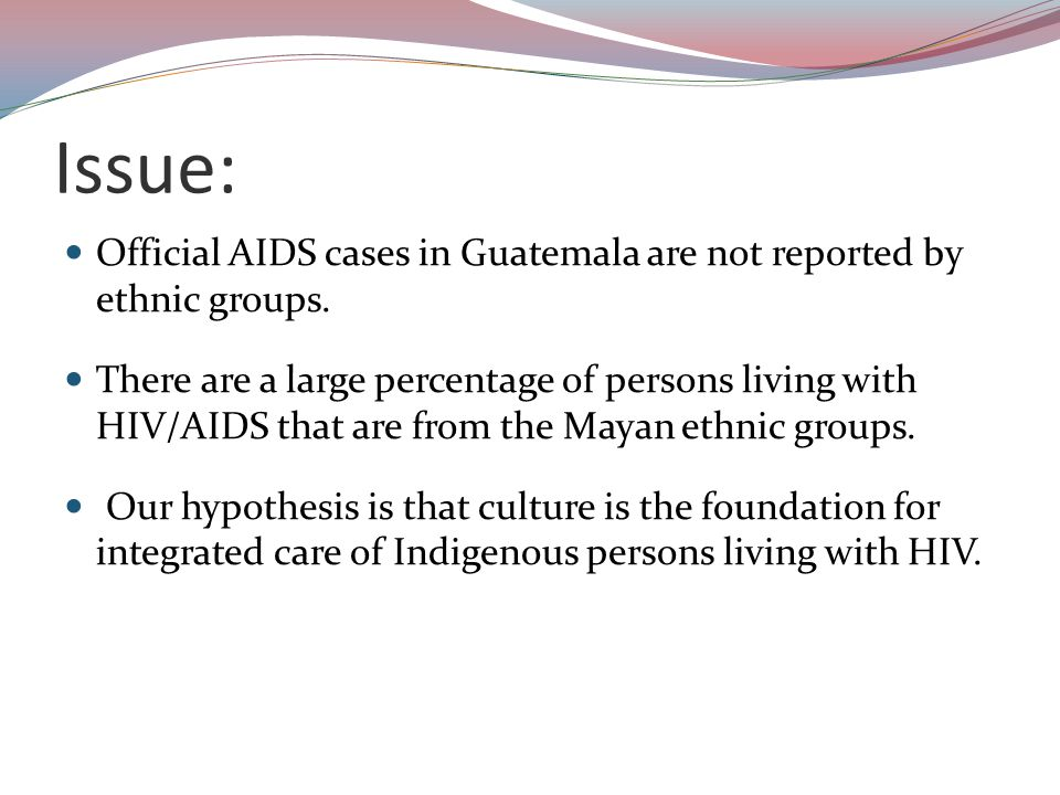 Issue: Official AIDS cases in Guatemala are not reported by ethnic groups.