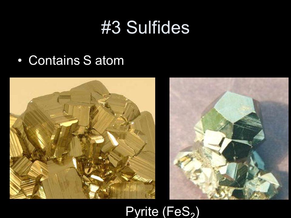 #3 Sulfides Contains S atom Pyrite (FeS 2 )
