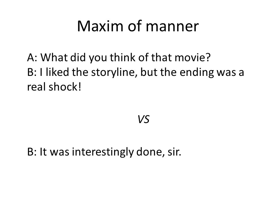 Maxim of manner A: What did you think of that movie.