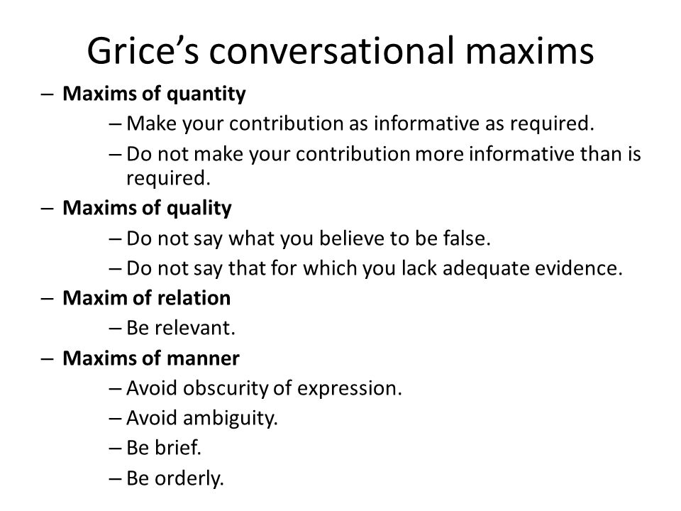 Grice's conversational maxims – Maxims of quantity – Make your contribution as informative as required.
