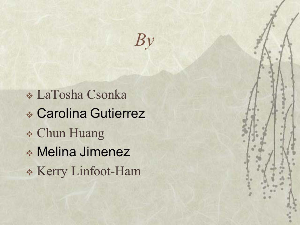 By  LaTosha Csonka  Carolina Gutierrez  Chun Huang  Melina Jimenez  Kerry Linfoot-Ham