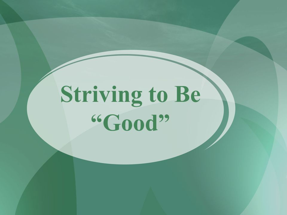"""Striving to Be """"Good"""""""