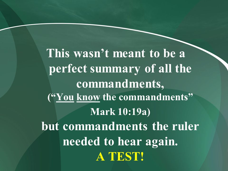 """This wasn't meant to be a perfect summary of all the commandments, (""""You know the commandments"""" Mark 10:19a) but commandments the ruler needed to hear"""