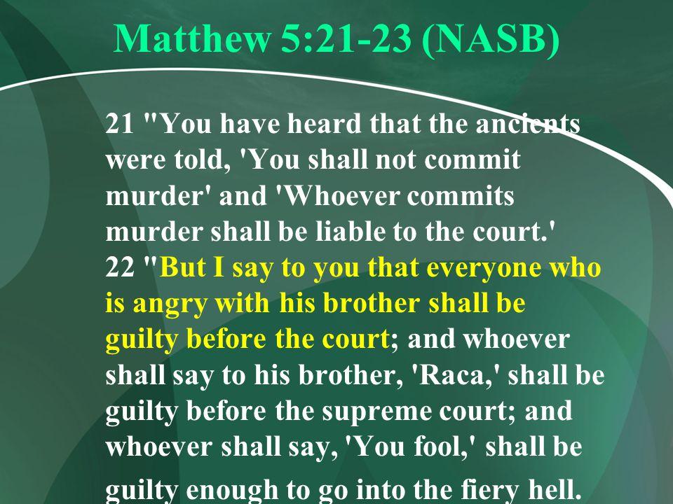 Matthew 5:21-23 (NASB) 21