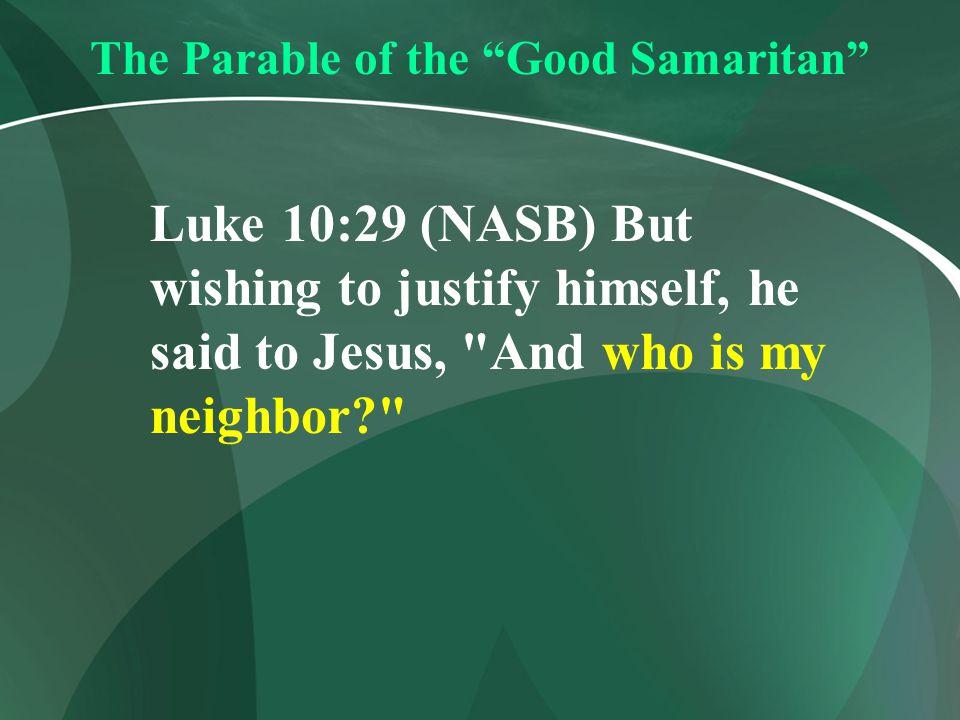 "The Parable of the ""Good Samaritan"" Luke 10:29 (NASB) But wishing to justify himself, he said to Jesus,"