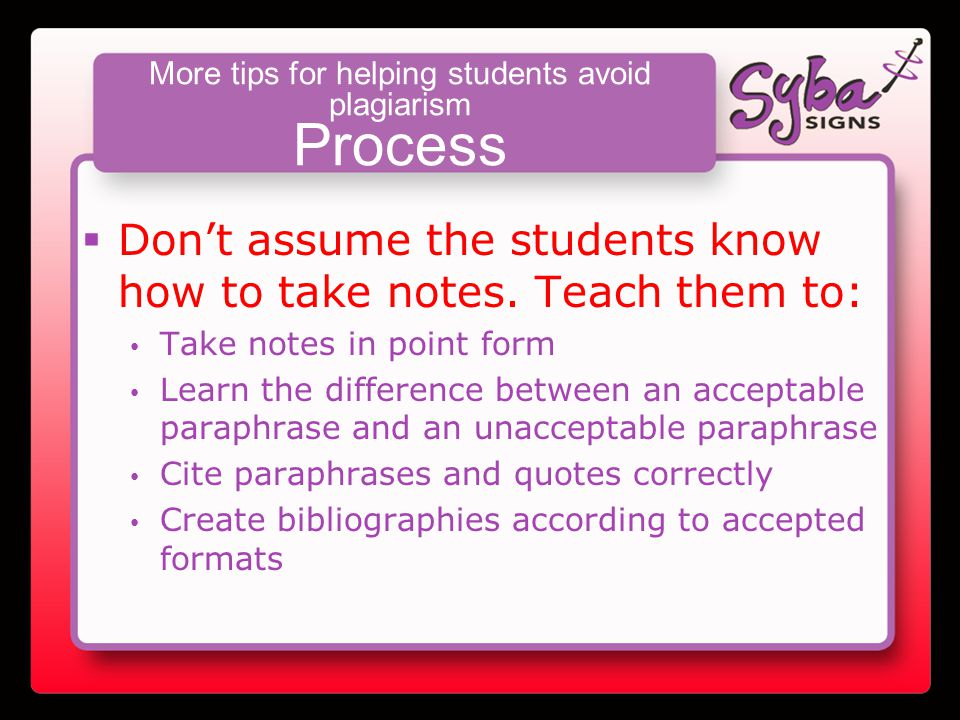 More tips for helping students avoid plagiarism Process  Don't assume the students know how to take notes.