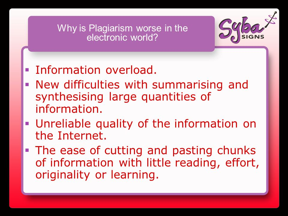 Why is Plagiarism worse in the electronic world. Information overload.