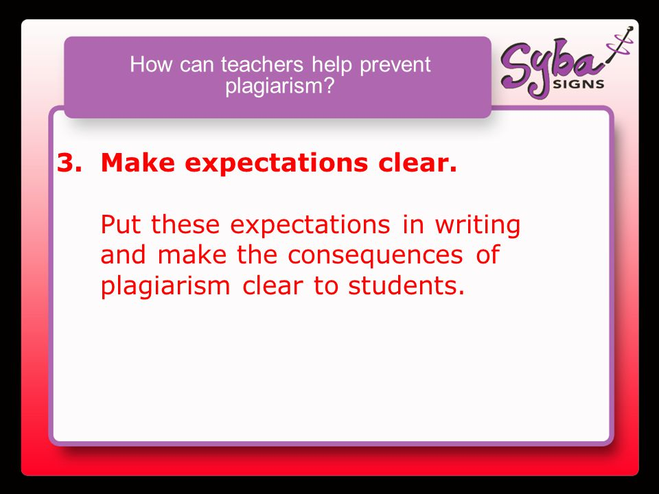 How can teachers help prevent plagiarism.3.Make expectations clear.