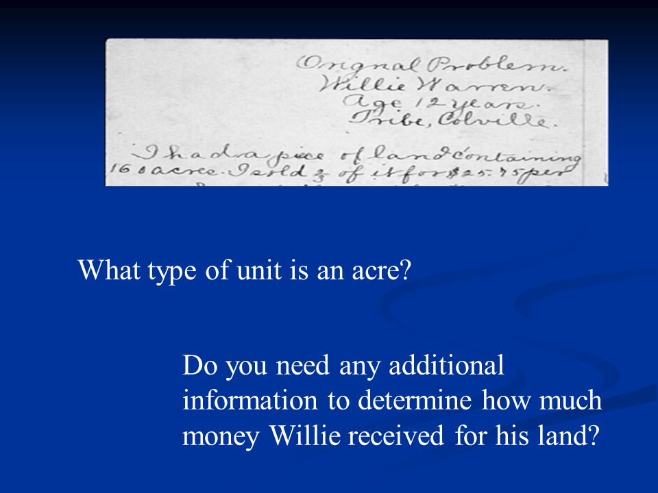 Do you need any additional information to determine how much money Willie received for his land.