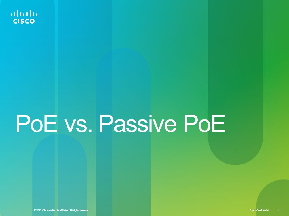 Cisco Confidential 3 © 2010 Cisco and/or its affiliates. All rights reserved. PoE vs. Passive PoE