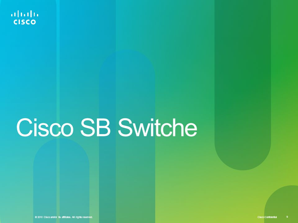9 © 2010 Cisco and/or its affiliates. All rights reserved. Cisco SB Switche