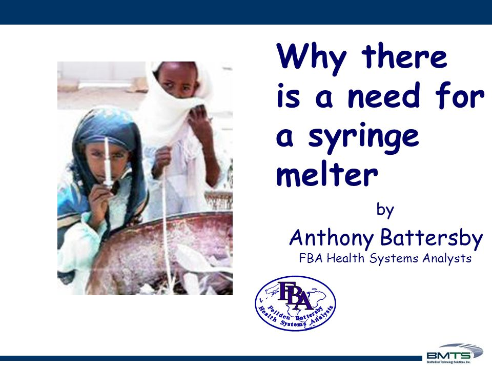 Why there is a need for a syringe melter by Anthony Battersby FBA Health Systems Analysts