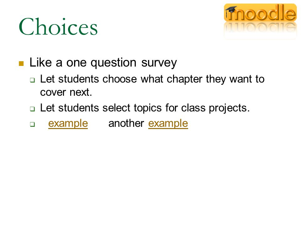 Choices Like a one question survey  Let students choose what chapter they want to cover next.