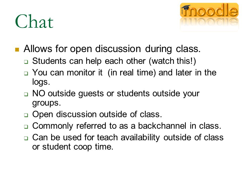 Chat Allows for open discussion during class.