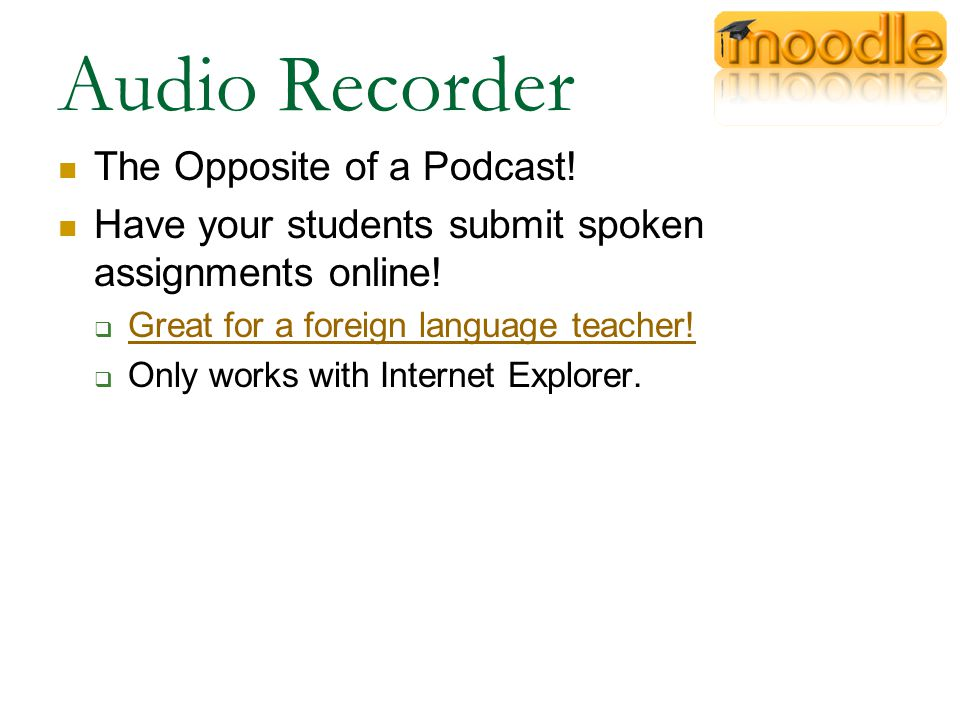 Audio Recorder The Opposite of a Podcast. Have your students submit spoken assignments online.
