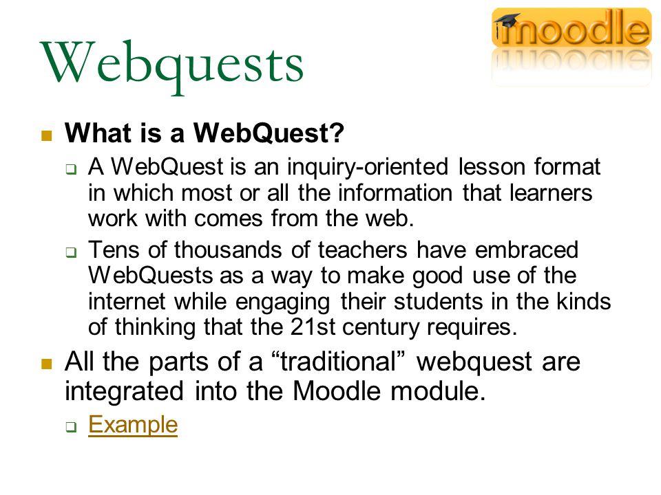 Webquests What is a WebQuest.