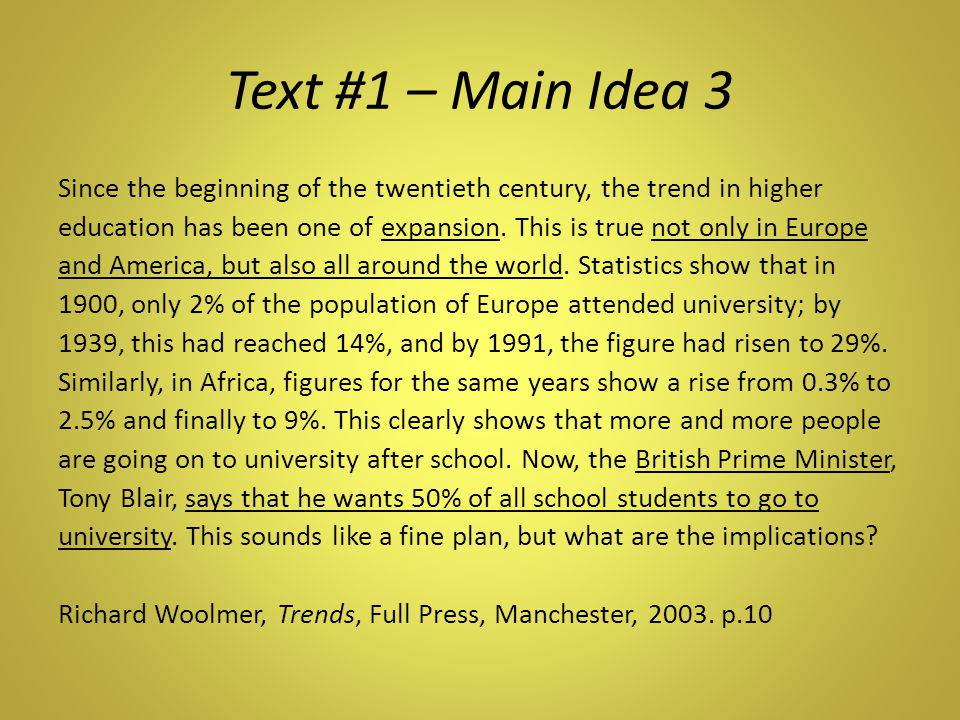 Text #1 – Main Idea 3 Since the beginning of the twentieth century, the trend in higher education has been one of expansion.