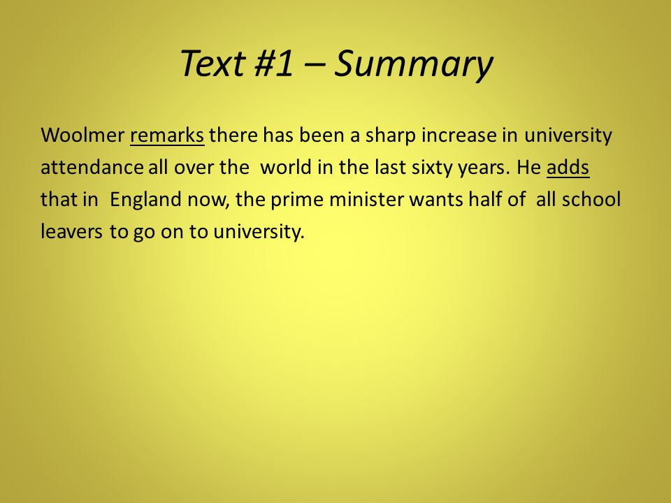 Text #1 – Summary Woolmer remarks there has been a sharp increase in university attendance all over the world in the last sixty years. He adds that in