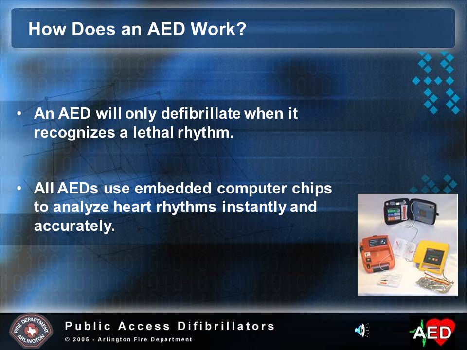An AED will only defibrillate when it recognizes a lethal rhythm.