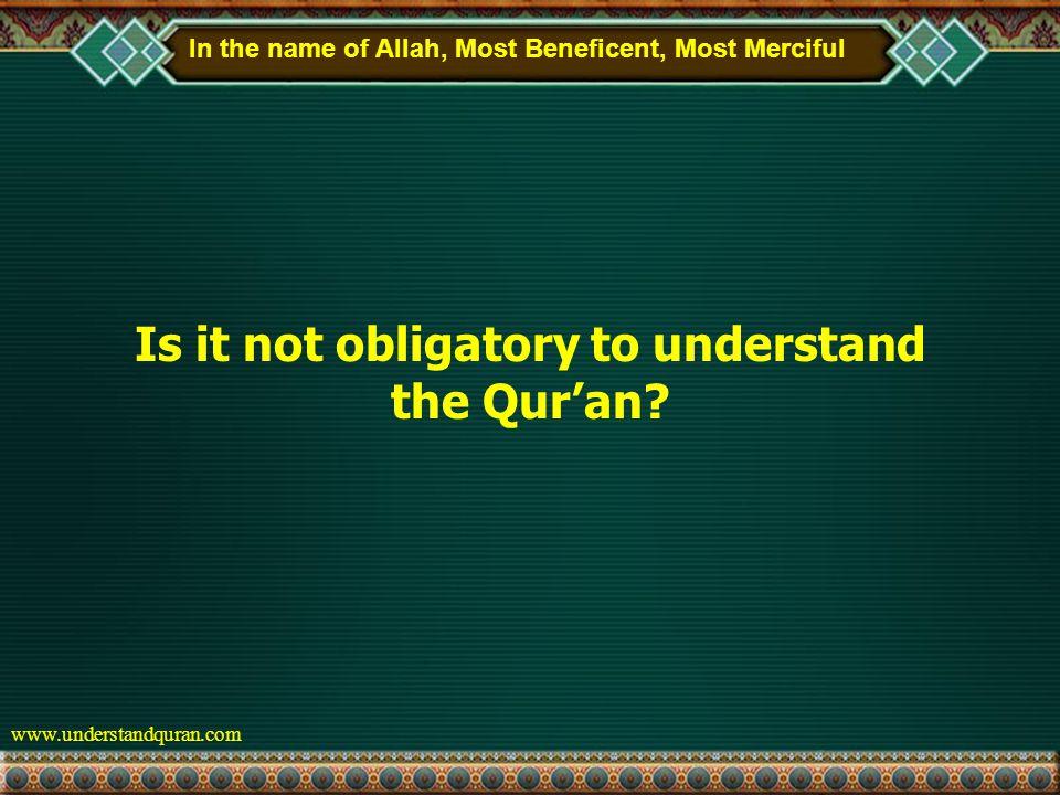 www.understandquran.com Is it not obligatory to understand the Qur'an.