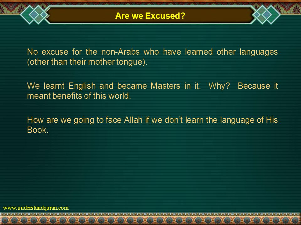 www.understandquran.com No excuse for the non-Arabs who have learned other languages (other than their mother tongue).