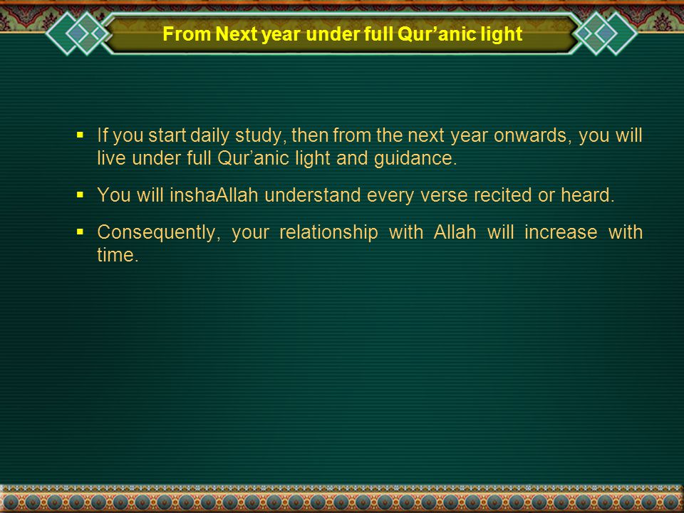 From Next year under full Qur'anic light  If you start daily study, then from the next year onwards, you will live under full Qur'anic light and guidance.