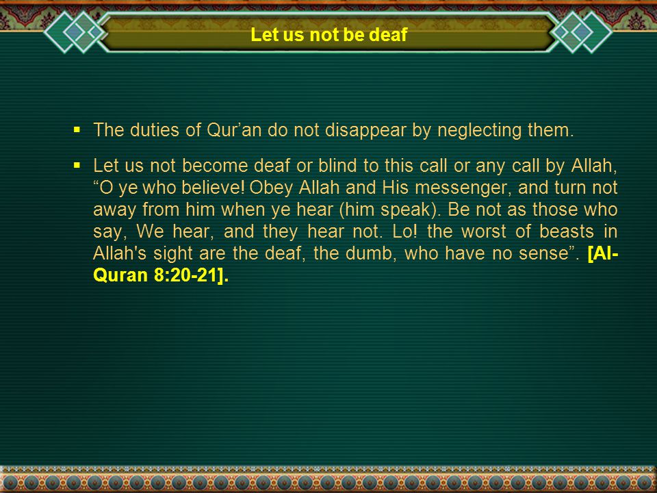 Let us not be deaf  The duties of Qur'an do not disappear by neglecting them.