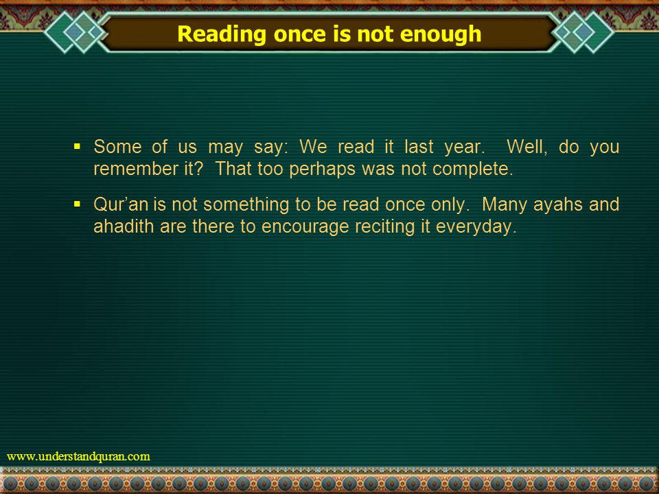 www.understandquran.com Reading once is not enough  Some of us may say: We read it last year.