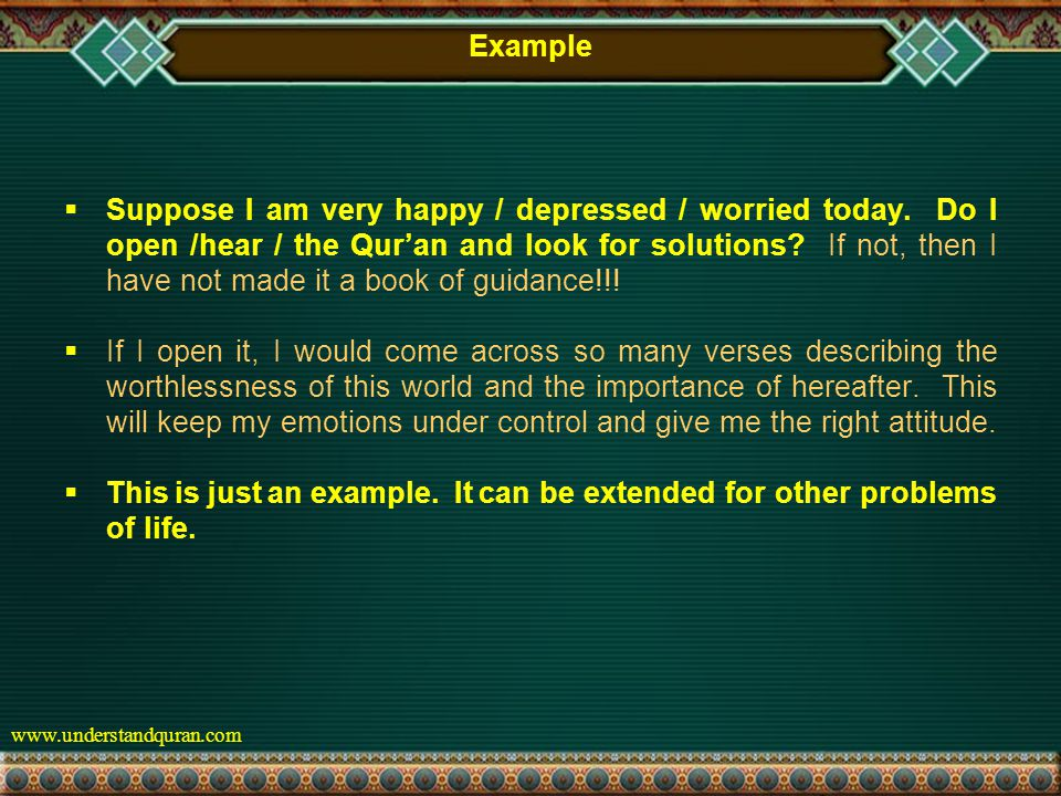 www.understandquran.com Example  Suppose I am very happy / depressed / worried today.