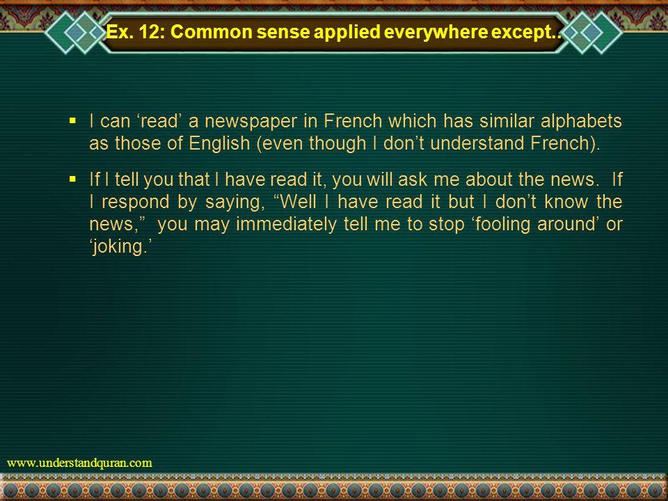 www.understandquran.com Ex. 12: Common sense applied everywhere except..
