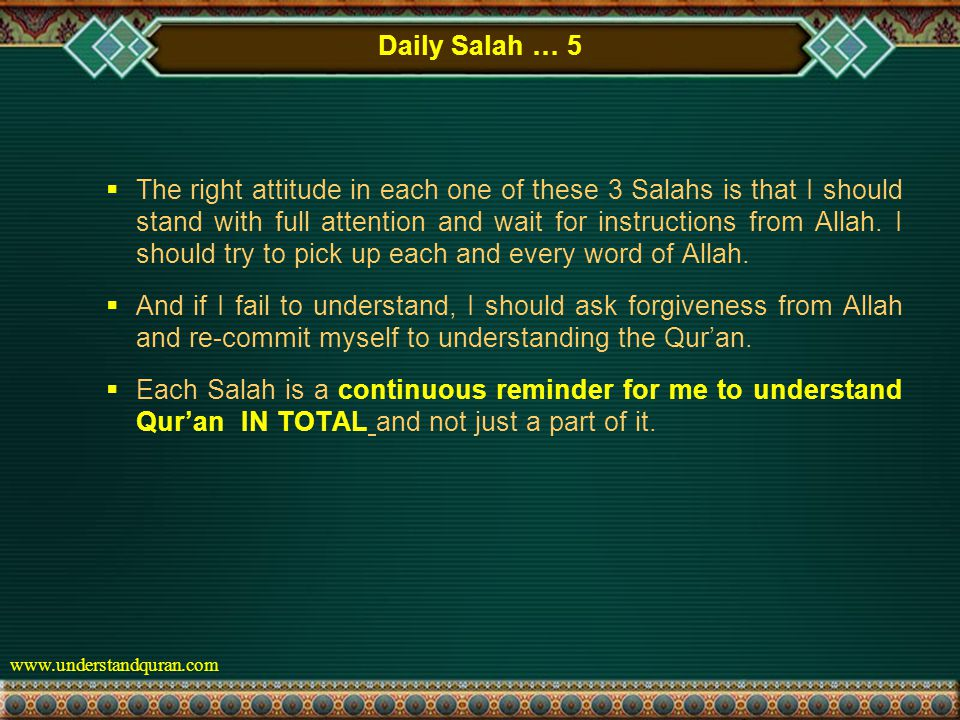 www.understandquran.com Daily Salah … 5  The right attitude in each one of these 3 Salahs is that I should stand with full attention and wait for instructions from Allah.