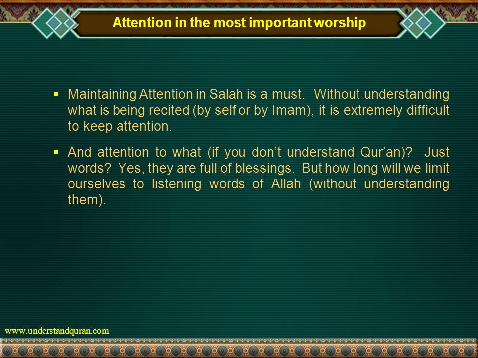 www.understandquran.com Attention in the most important worship  Maintaining Attention in Salah is a must.