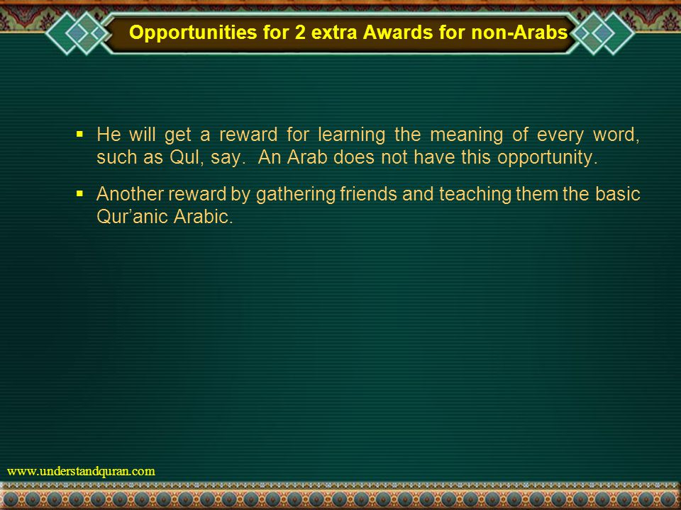 www.understandquran.com Opportunities for 2 extra Awards for non-Arabs  He will get a reward for learning the meaning of every word, such as Qul, say.