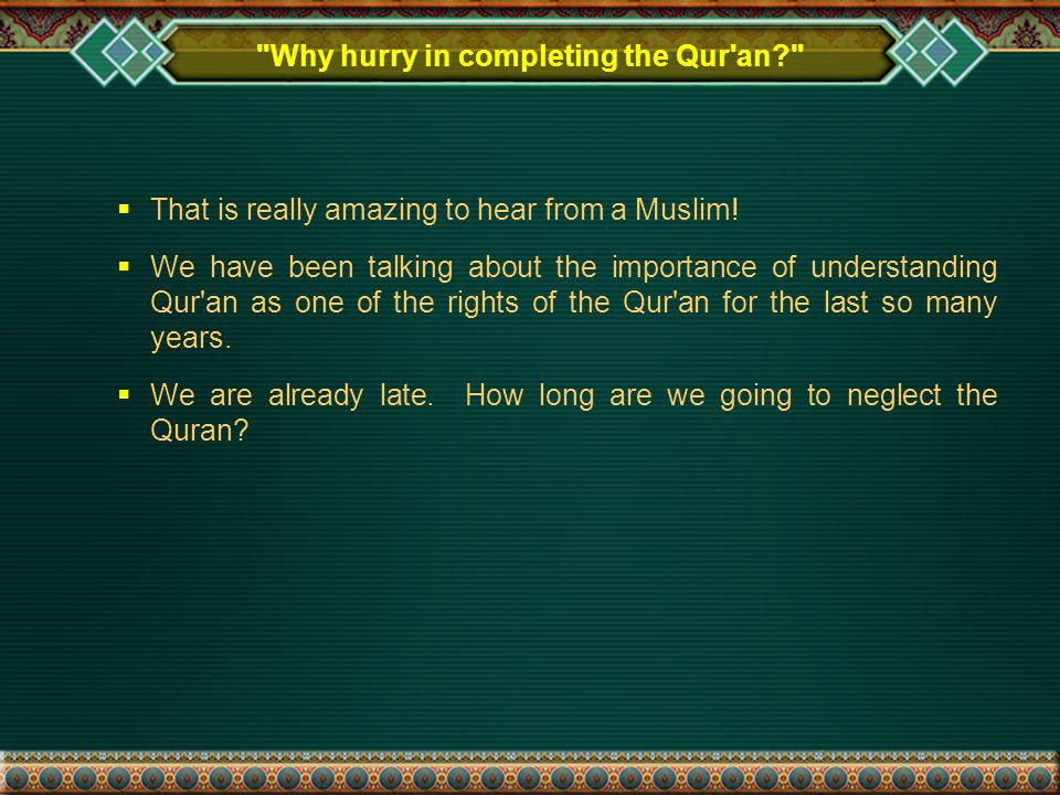 Why hurry in completing the Qur an  That is really amazing to hear from a Muslim.