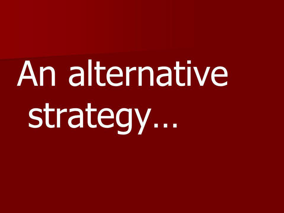An alternative strategy…