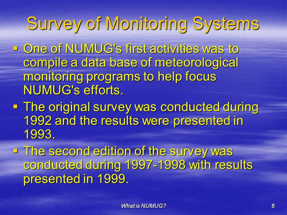 What is NUMUG 6 Survey of Monitoring Systems  One of NUMUG s first activities was to compile a data base of meteorological monitoring programs to help focus NUMUG s efforts.