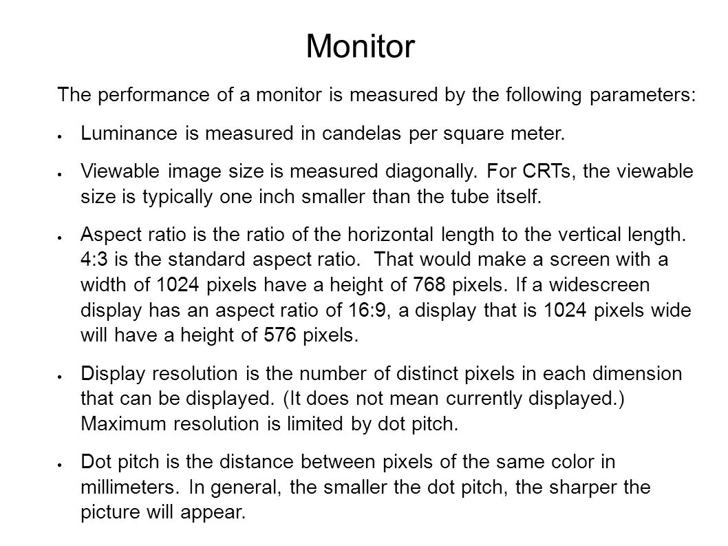 Monitor The performance of a monitor is measured by the following parameters:  Luminance is measured in candelas per square meter.
