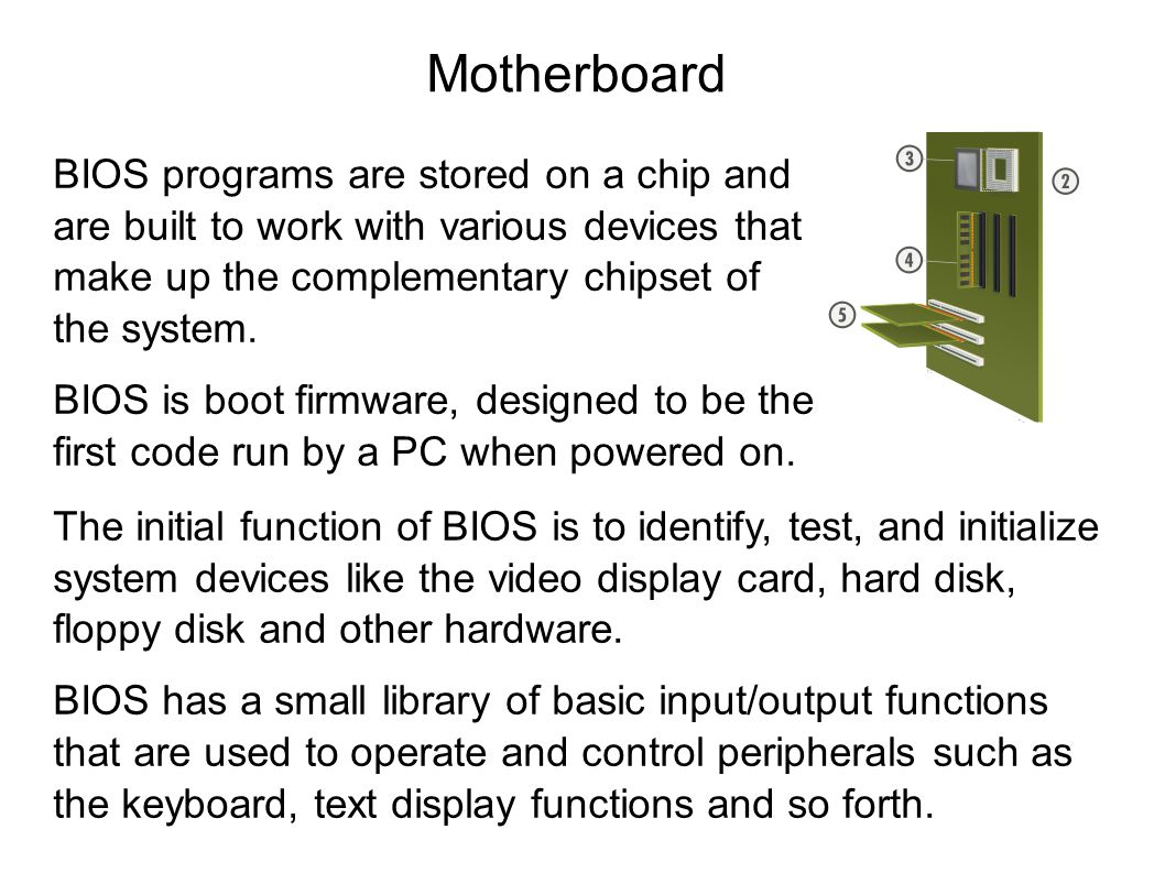 Motherboard BIOS programs are stored on a chip and are built to work with various devices that make up the complementary chipset of the system.