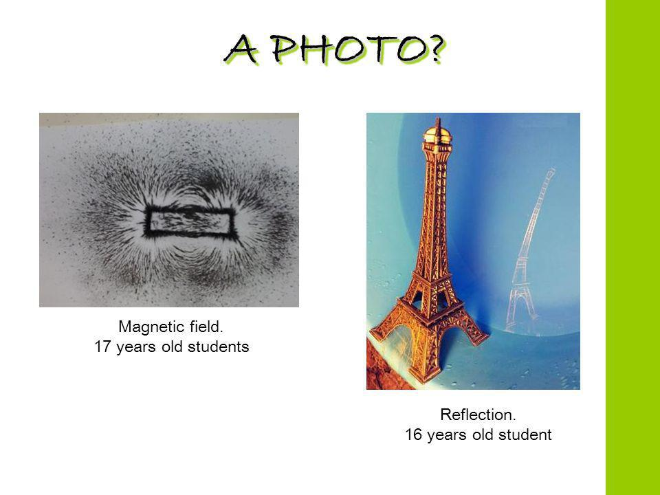 A PHOTO Magnetic field. 17 years old students Reflection. 16 years old student