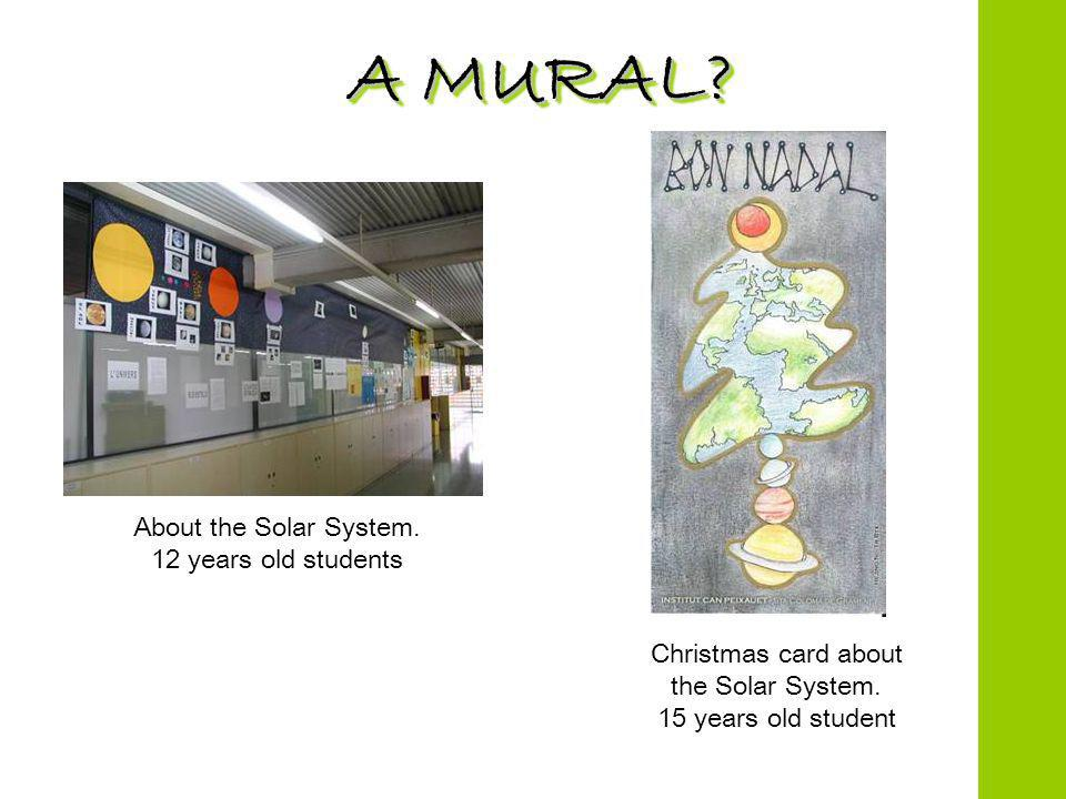 A MURAL. About the Solar System. 12 years old students Christmas card about the Solar System.