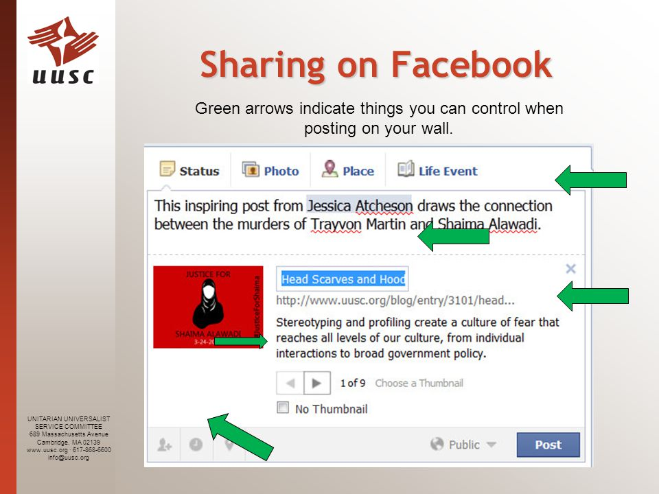 UNITARIAN UNIVERSALIST SERVICE COMMITTEE 689 Massachusetts Avenue Cambridge, MA 02139 www.uusc.org · 617-868-6600 info@uusc.org Sharing on Facebook Green arrows indicate things you can control when posting on your wall.