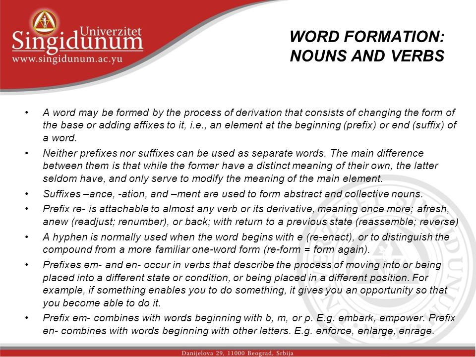 WORD FORMATION: NOUNS AND VERBS A word may be formed by the process of derivation that consists of changing the form of the base or adding affixes to