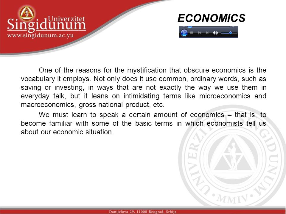 ECONOMICS _str. 2 One of the reasons for the mystification that obscure economics is the vocabulary it employs. Not only does it use common, ordinary