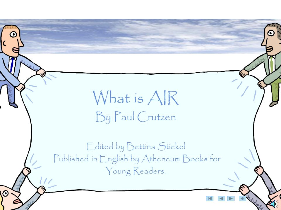 What is AIR By Paul Crutzen Edited by Bettina Stiekel Published in English by Atheneum Books for Young Readers.